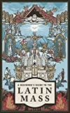 img - for A Beginner's Guide to the Latin Mass book / textbook / text book