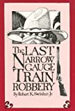 The Last Narrow Gauge Train Robbery, Robert K. Swisher, 0865341060