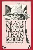 The Last Narrow Gauge Train Robbery, Robert K. Swisher, 0865341060