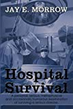 Hospital Survival, Jay E. Morrow, 1449010962