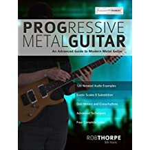 Progressive Metal Guitar: An Advanced Guide to Modern Metal Guitar soloing
