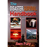 The Disaster Survival Handbook: A Disaster Survival Guide for Man-Made and Natural Disasters (Escape, Evasion, and Survival Book 7)