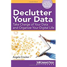 Declutter Your Data: Take Charge of Your Data and Organize Your Digital Life