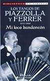 Los Tangos de Piazzolla y Ferrer: 1972-1994: Mi Loco Bandoneon (Biblioteca La Siringa) (Spanish Edition)