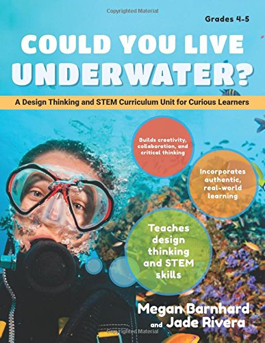Could You Live Underwater?: A Design Thinking and STEM Curriculum Unit for Curious (Jade Stem)