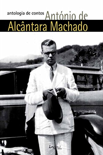 António de Alcântara Machado: antologia de contos: Obra (quase) completa
