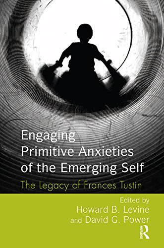 Engaging Primitive Anxieties of the Emerging Self: The Legacy of Frances Tustin (Autism Spectrum Disorders Psychological Theory And Research)