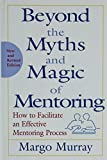 Beyond the Myths and Magic of Mentoring: How to Facilitate an Effective Mentoring Process, Revised