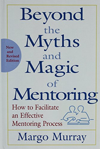 Beyond the Myths and Magic of Mentoring: How to Facilitate an Effective Mentoring Process, Revised Edition
