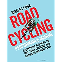 The Road Cycling Performance Manual: Everything You Need to Take Your Training and Racing to the Next Level