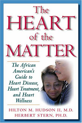 The Heart of the Matter: The African American's Guide to Heart Disease, Heart Treatment, and Heart Wellness