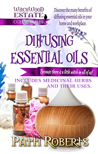 (Diffusing Essential Oils: For beginners (Witchwood Estate Collectables Book 2))