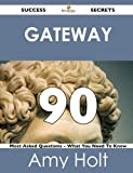 Gateway 90 Success Secrets - 90 Most Asked Questions on Gateway - What You Need to Know, Amy Holt, 1488518211