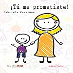 ¡Tú me prometiste! [You Promised Me!] | Gabriela Keselman