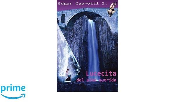 Lucecita del alma querida (Spanish Edition): Edgar Caprotti ...