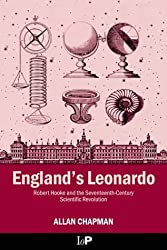 England's Leonardo: Robert Hooke and the Seventeenth-Century Scientific Revolution