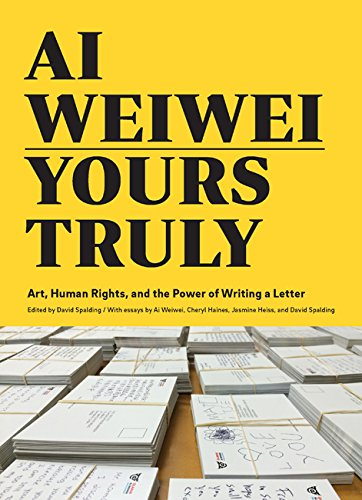 Ai Weiwei: Yours Truly: Art, Human Rights, and the Power of Writing a Letter