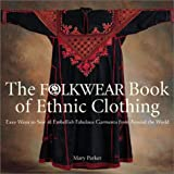 img - for The Folkwear Book of Ethnic Clothing: Easy Ways to Sew & Embellish Fabulous Garments from Around the World book / textbook / text book
