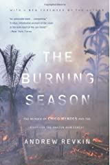 The Burning Season: The Murder of Chico Mendes and the Fight for the Amazon Rain Forest by Andrew Revkin (2004-09-30) Paperback