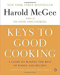 Keys to Good Cooking: A Guide to Making the Best of Foods and Recipes by Harold McGee (2012-10-31)