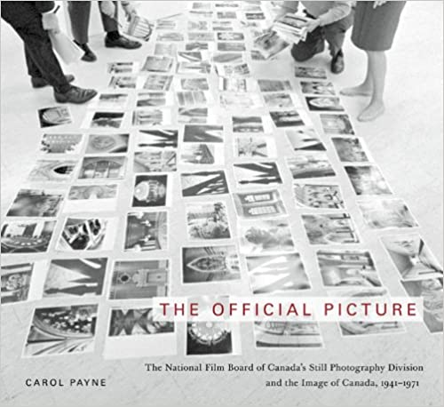 The Official Picture: The National Film Board of Canada's Still Photography Division and the Image of Canada, 1941-1971 (McGill-Queen's/Beaverbrook Canadian Foundation Studies in Art History)
