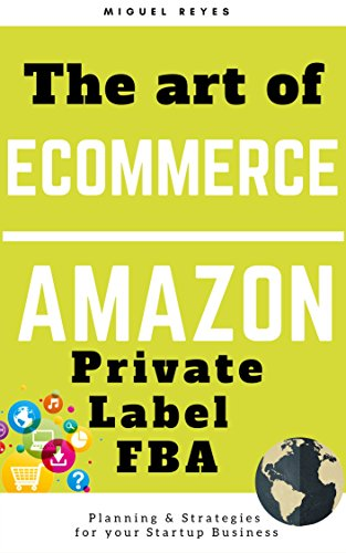 #freebooks – [FREE KINDLE EBOOK] The Art of E-commerce: Amazon Private Label & FBA, for Beginners. (How to start a businesss on Amazon.com) (Free Today – Regular Price $199)