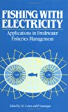 Fishing with Electricity : Applications in Freshwater Fisheries Management, , 0852381670