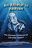 An Atheist in Heaven: The Ultimate Evidence for Life After Death?