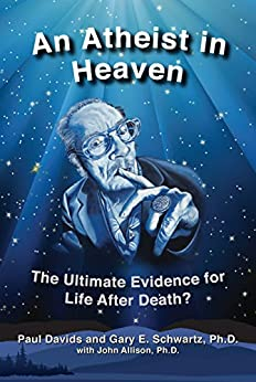 An Atheist in Heaven: The Ultimate Evidence for Life After Death? by [Davids, Paul Jeffrey, Schwartz, Gary E.]