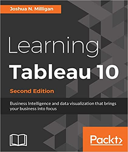 Learning tableau 10 second edition business intelligence and data learning tableau 10 second edition business intelligence and data visualization that brings your business into focus 2 joshua n milligan ebook fandeluxe Choice Image