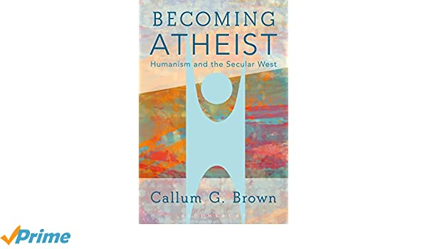 becoming atheist humanism and the secular west