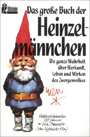 Das große Buch der Heinzelmännchen. Die ganze Wahrheit über Herkunft, Leben und Wirken des Zwergenvolkes