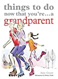 Things to Do Now That You're ... a Grandparent, Amy Goyer, 1846013240