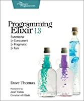 Programming Elixir 1.3: Functional |> Concurrent |> Pragmatic |> Fun Front Cover