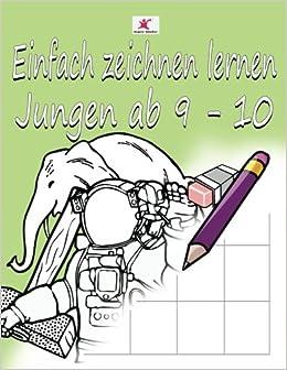 Einfach Zeichnen Lernen Fur Kinder Tolle Motive Fur Jungen Ab 9