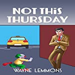 Not This Thursday : The Forgetful Detective Novels, Book 1 | Wayne Lemmons