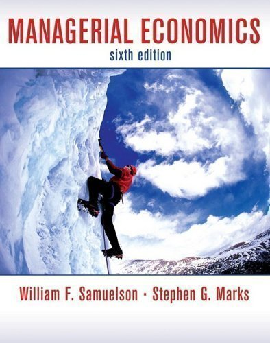 By William F. Samuelson, Stephen G. Marks: Managerial Economics Sixth (6th) Edition