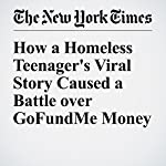 How a Homeless Teenager's Viral Story Caused a Battle over GoFundMe Money | Katie Rogers