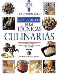 Tecnicas Culinarias, Guia Completa. Le Cordon Bleu Le