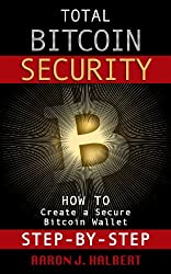 Total Bitcoin Security: How to Create a Secure Bitcoin Wallet Step-by-Step