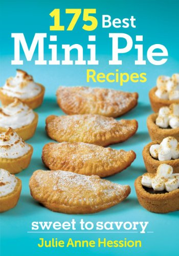 175 Best Mini Pie Recipes: Sweet to Savory by Julie Hession