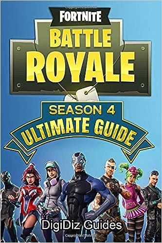 Fortnite Battle Royale Season 4 Ultimate Players Guide Digidiz - fortnite battle royale season 4 ultimate players guide digidiz guides 9781724947215 amazon com books