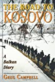 The Road To Kosovo: A Balkan Diary