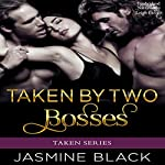 Taken by Two Bosses | Jasmine Black
