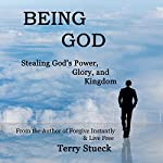 Being God: Stealing God's Power, Glory, and Kingdom | Terry Stueck