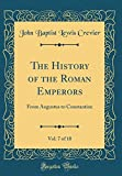The History of the Roman Emperors, Vol. 7 of 10: From Augustus to Constantine (Classic Reprint)