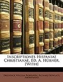 Inscriptiones Hispaniae Christianae, Ed a Hübner [with], Frederick William Robinson and Richard Rowlatt, 1149600586