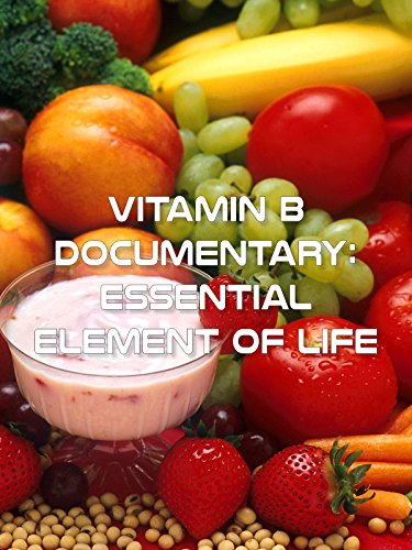 Vitamin B Documentary - Essential Element of Life