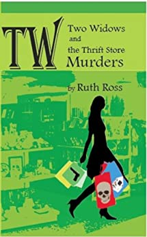 Two Widows and the Thrift Store Murders (Two Widows Mystery Series Book 1) by [Ross, Ruth]