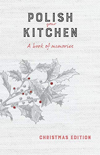 Polish Your Kitchen: A Book of Memories: Christmas Edition by Anna Hurning